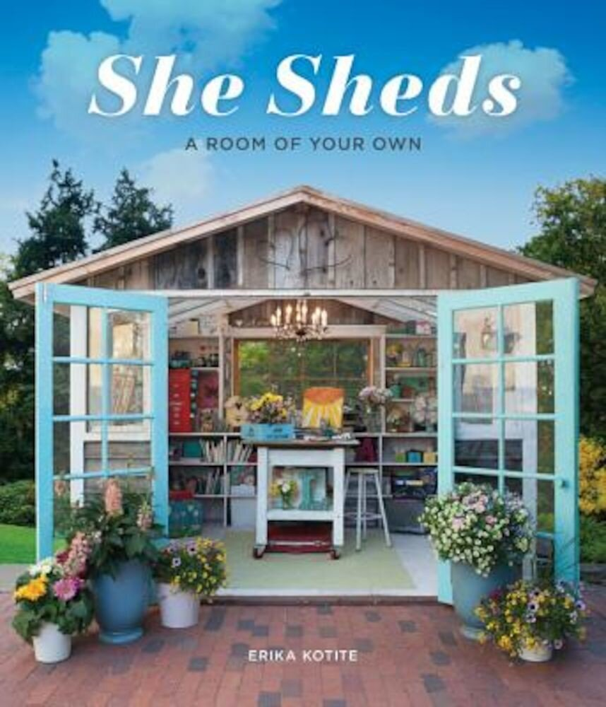 She Sheds: A Room of Your Own, Hardcover