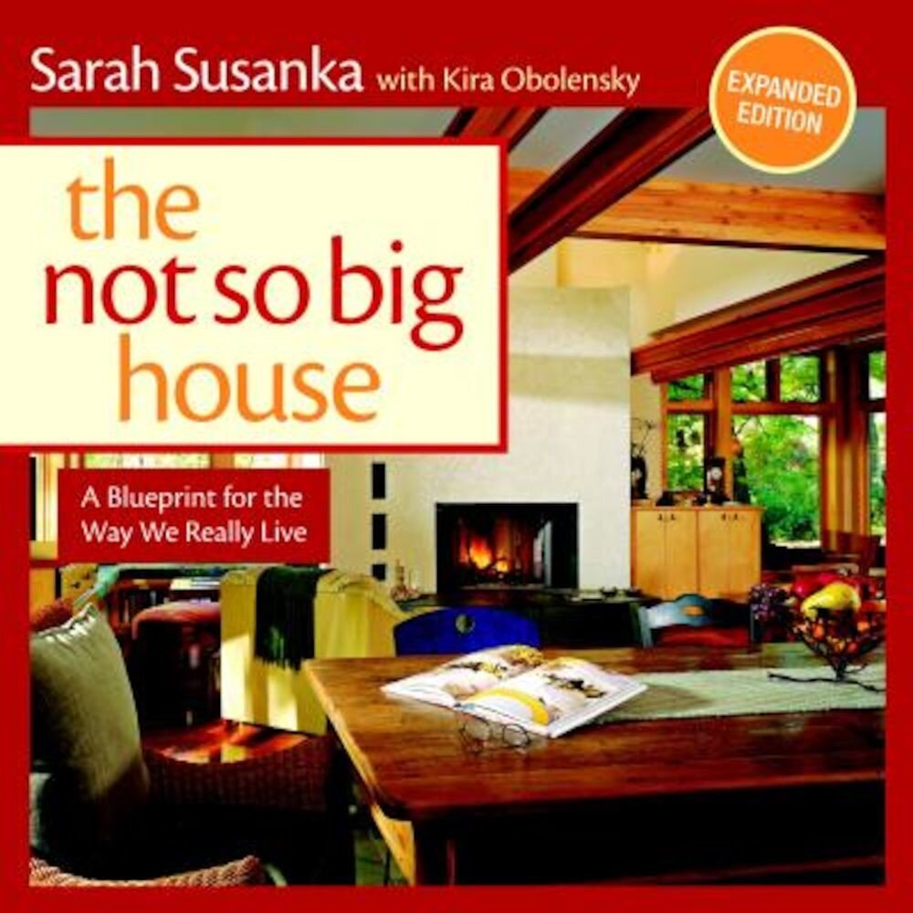 The Not So Big House: A Blueprint for the Way We Really Live, Paperback