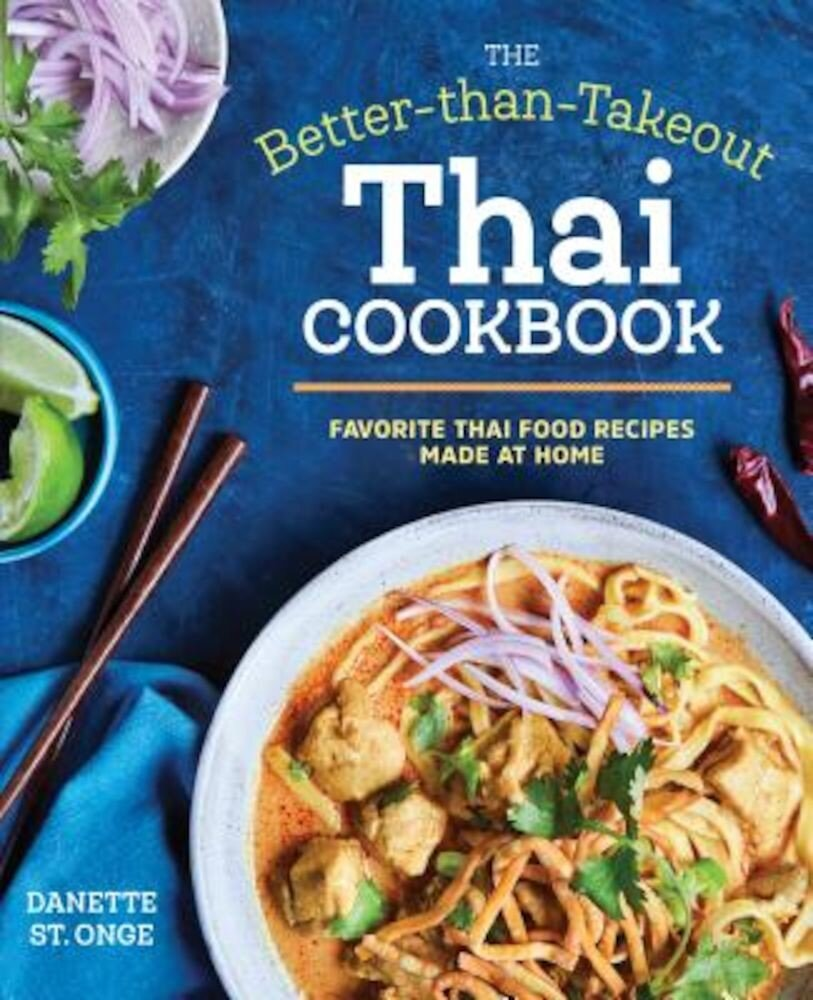 The Better Than Takeout Thai Cookbook: Favorite Thai Food Recipes Made at Home, Paperback