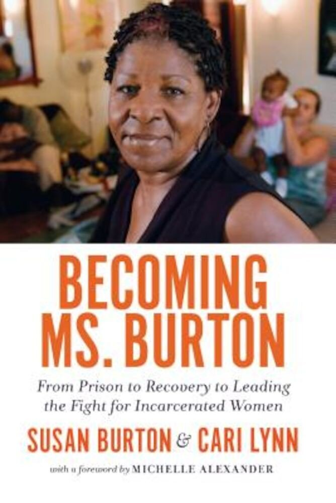 Becoming Ms. Burton: From Prison to Recovery to Leading the Fight for Incarcerated Women, Hardcover