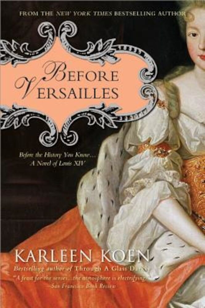 Before Versailles: Before the History You Know... a Novel of Louis XIV, Paperback