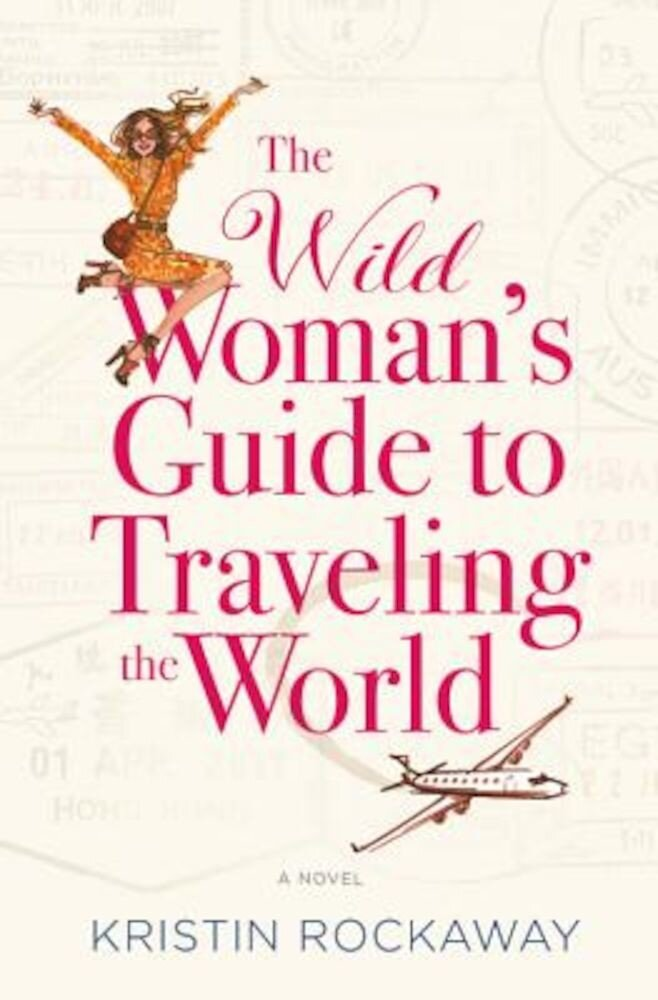The Wild Woman's Guide to Traveling the World, Paperback