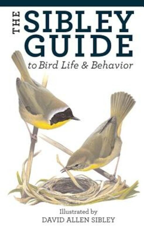 The Sibley Guide to Bird Life and Behavior, Hardcover