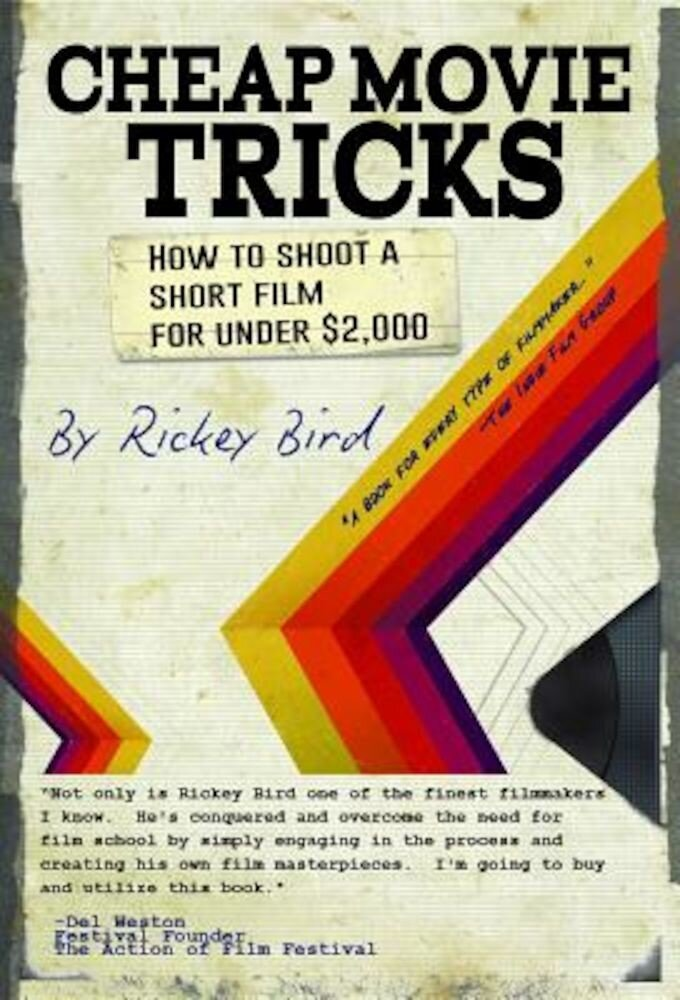 Cheap Movie Tricks: How to Shoot a Short Film for Under $2,000, Paperback