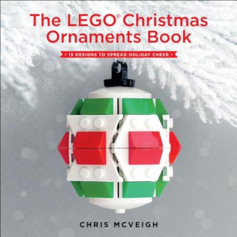 The Lego Christmas Ornaments Book: 15 Designs to Spread Holiday Cheer, Paperback
