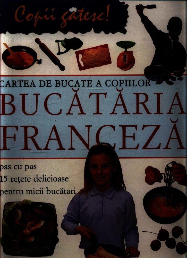 Cartea de bucate a copiilor - Bucataria franceza