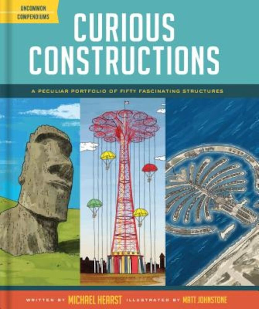 Curious Constructions: A Peculiar Portfolio of Fifty Fascinating Structures, Hardcover