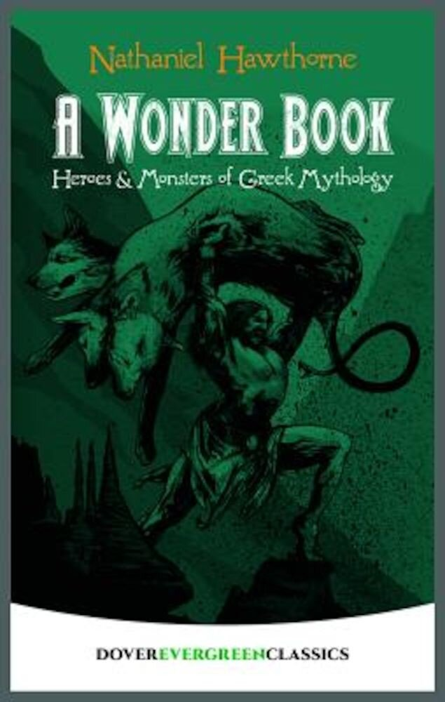A Wonder Book: Heroes and Monsters of Greek Mythology, Paperback