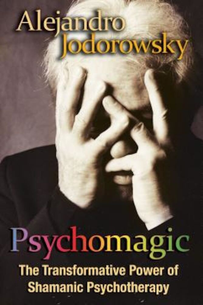 Psychomagic: The Transformative Power of Shamanic Psychotherapy, Paperback