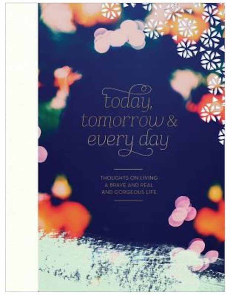 Today, Tomorrow, and Every Day, Hardcover