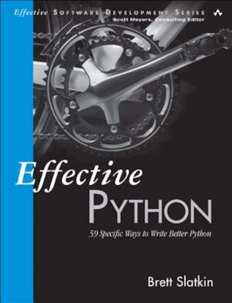 Effective Python: 59 Specific Ways to Write Better Python, Paperback