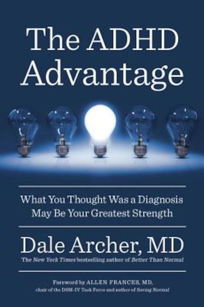 The ADHD Advantage: What You Thought Was a Diagnosis May Be Your Greatest Strength, Paperback