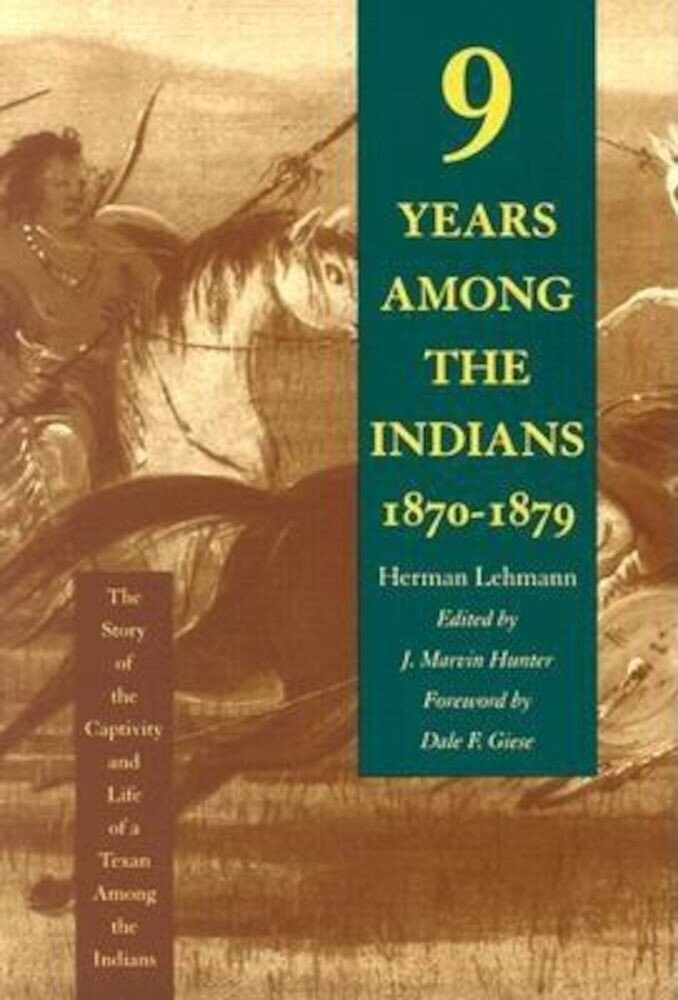 Nine Years Among the Indians, 1870-1879: The Story of the Captivity and Life of a Texan Among the Indians, Paperback