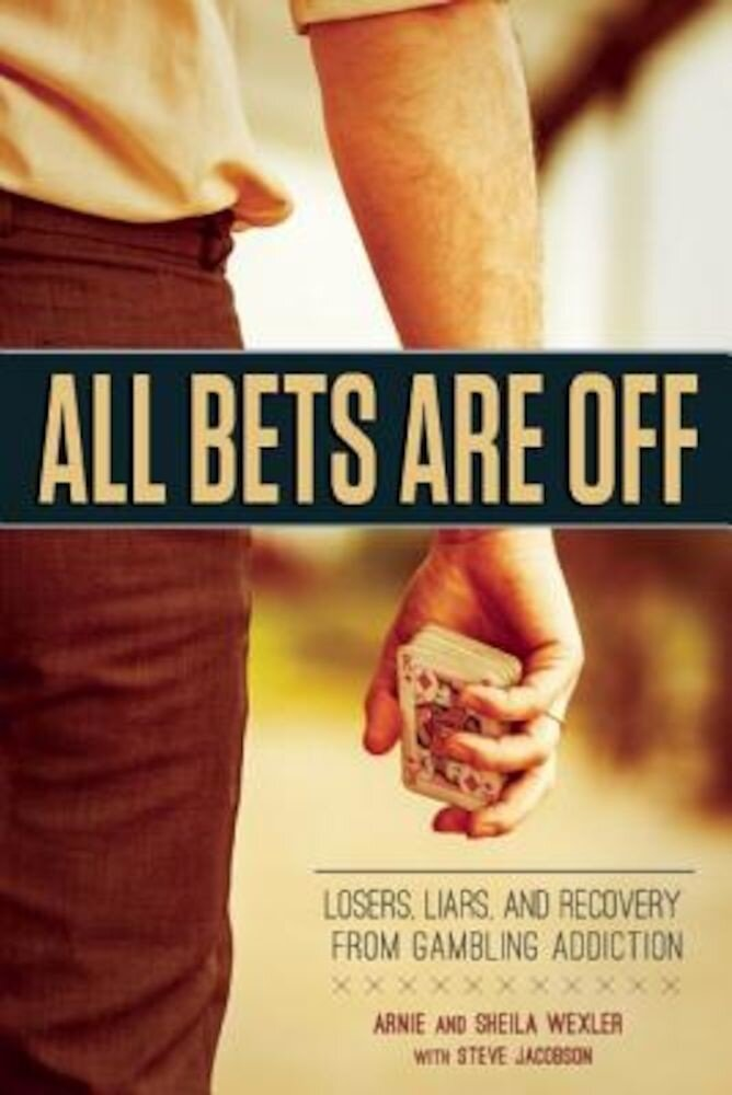 All Bets Are Off: Losers, Liars, and Recovery from Gambling Addiction, Paperback