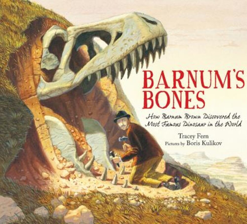 Barnum's Bones: How Barnum Brown Discovered the Most Famous Dinosaur in the World, Hardcover