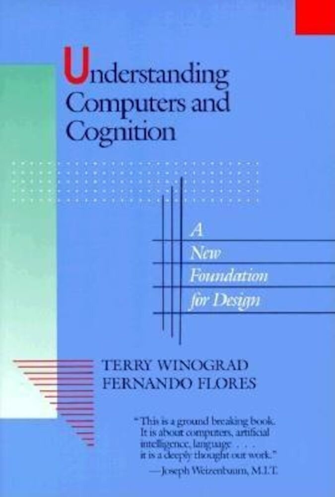 Understanding Computers and Cognition: A New Foundation for Design, Paperback