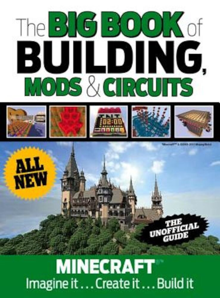 The Big Book of Building, Mods & Circuits: Minecraft(r)(TM) Imagine It . . . Create It . . . Build It, Hardcover