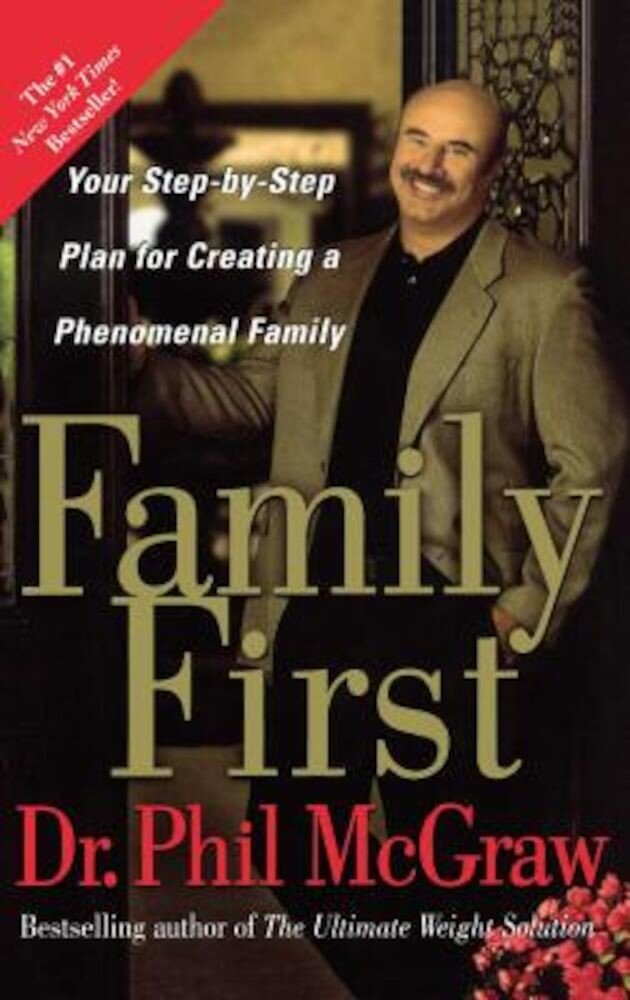Family First: Your Step-By-Step Plan for Creating a Phenomenal Family, Paperback