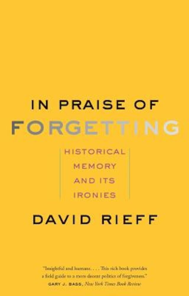 In Praise of Forgetting: Historical Memory and Its Ironies, Paperback