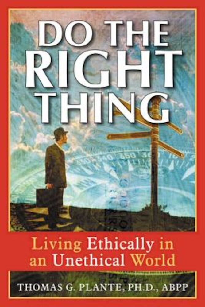 Do the Right Thing: Living Ethically in an Unethical World, Paperback