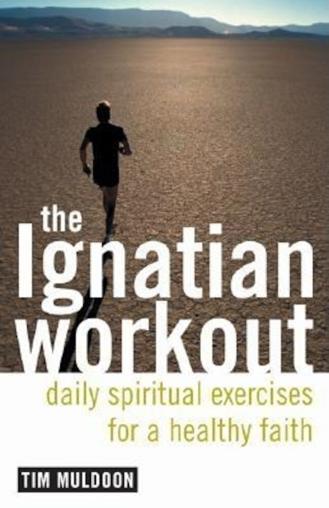 The Ignatian Workout: Daily Exercises for a Healthy Faith, Paperback