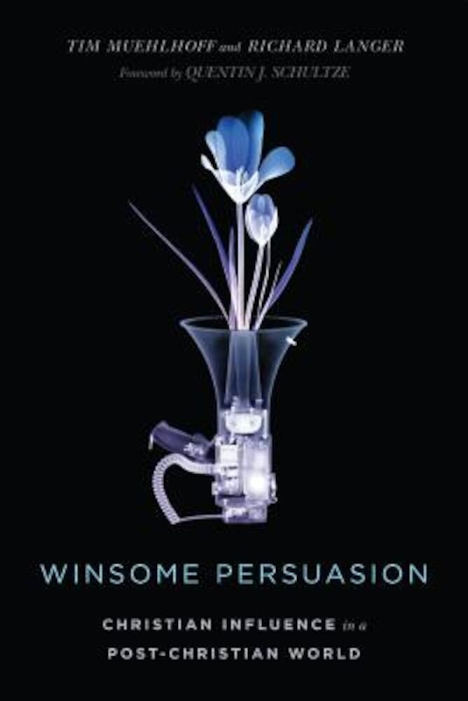 Winsome Persuasion: Christian Influence in a Post-Christian World, Paperback
