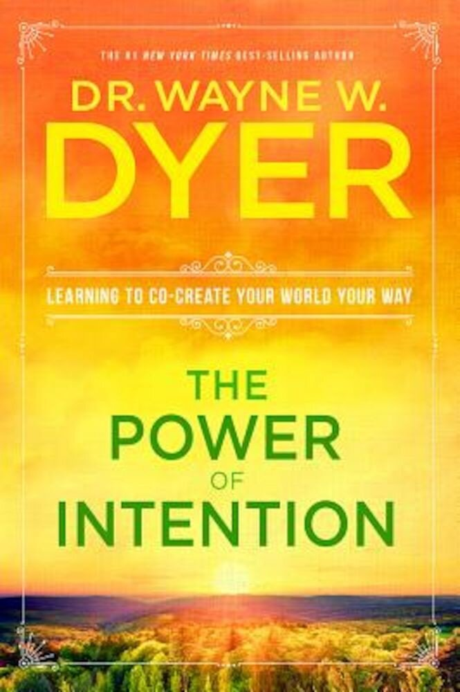 The Power of Intention: Learning to Co-Create Your World Your Way, Paperback