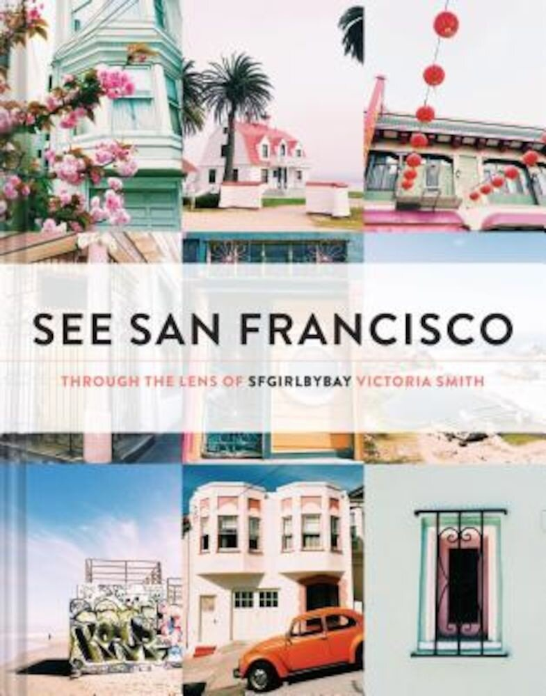 See San Francisco: Through the Lens of Sfgirlbybay, Hardcover