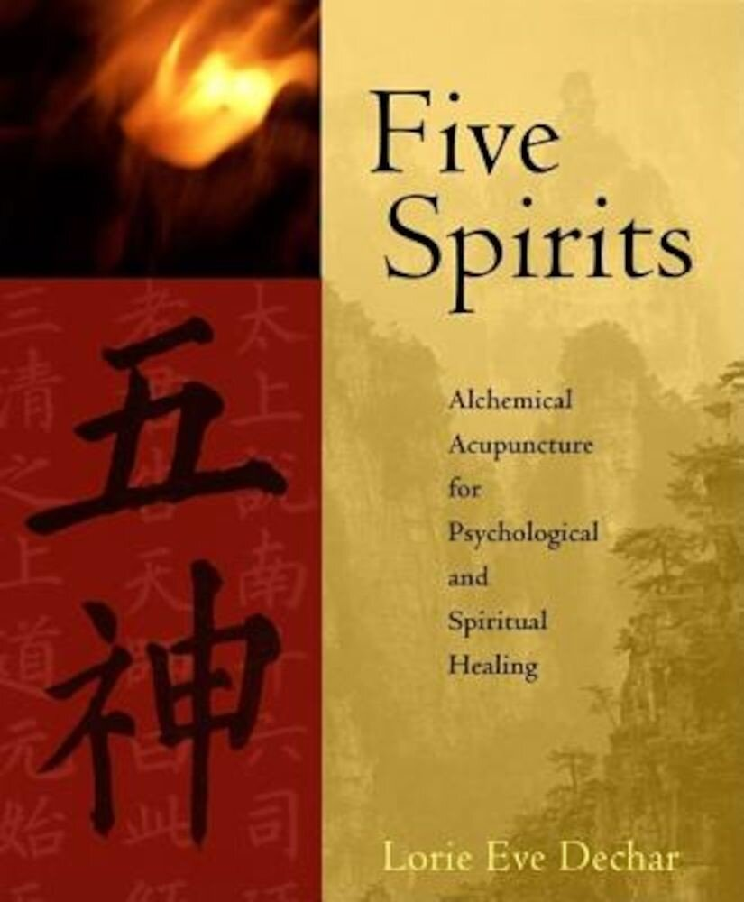 Five Spirits: Alchemical Acupuncture for Psychological and Spiritual Healing, Paperback