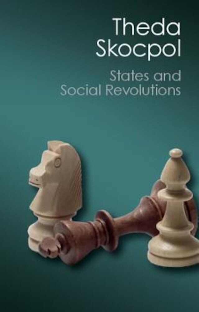 States and Social Revolutions: A Comparative Analysis of France, Russia, and China, Paperback