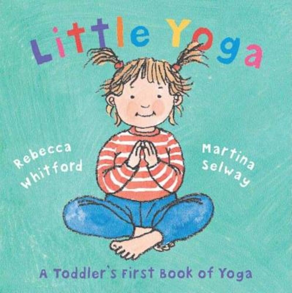 Little Yoga: A Toddler's First Book of Yoga, Hardcover