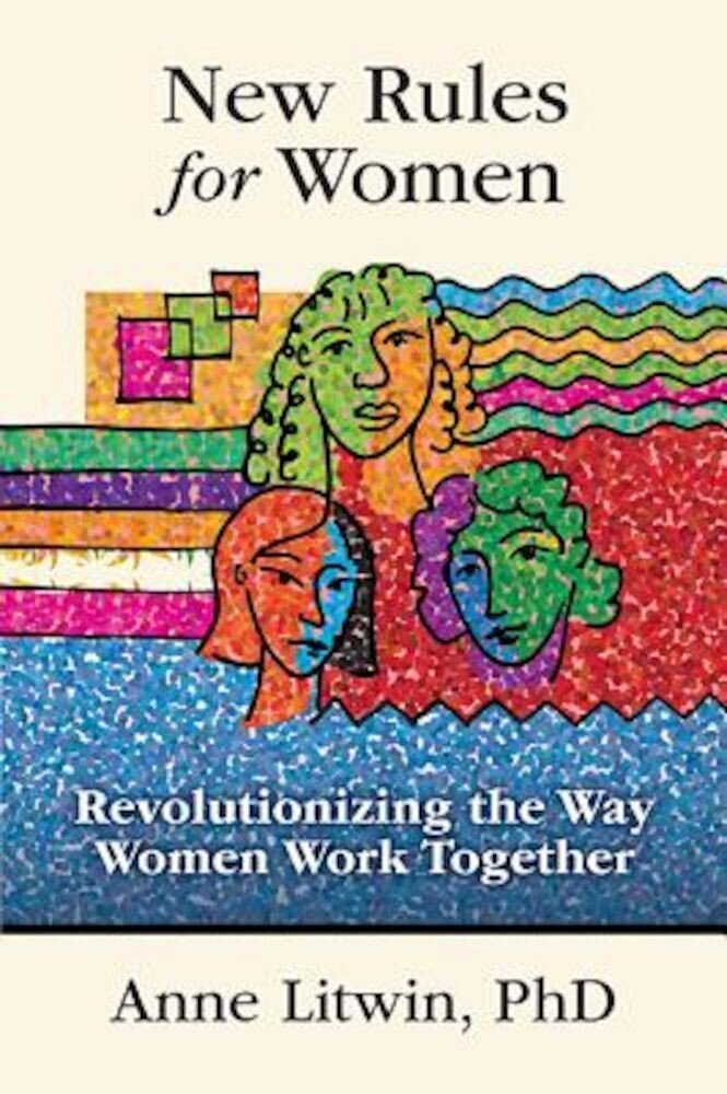New Rules for Women: Revolutionizing the Way Women Work Together, Hardcover
