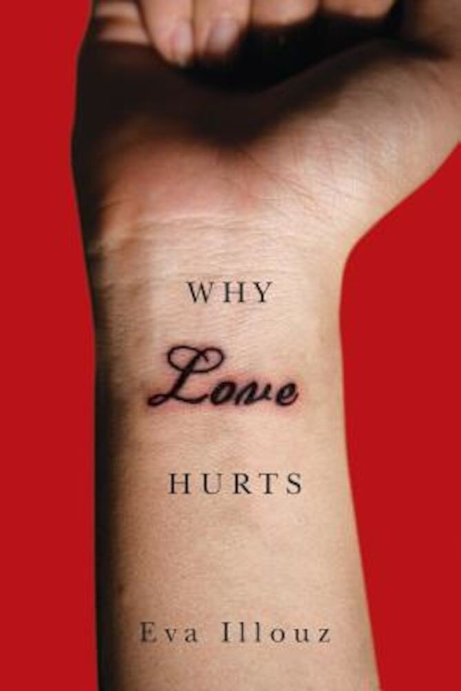 Why Love Hurts: A Sociological Explanation, Paperback