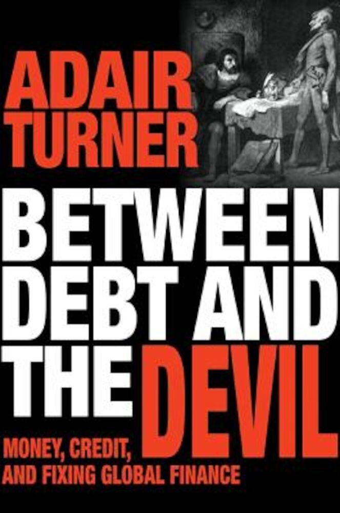 Between Debt and the Devil: Money, Credit, and Fixing Global Finance, Hardcover