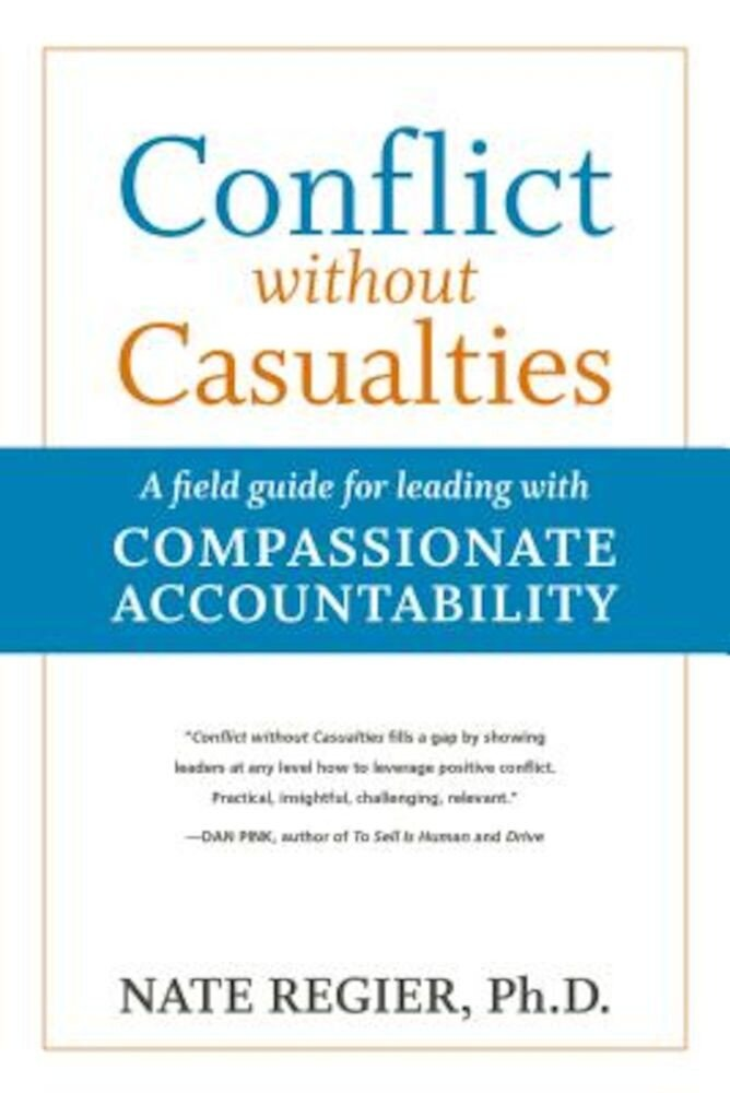 Conflict Without Casualties: A Field Guide for Leading with Compassionate Accountability, Paperback