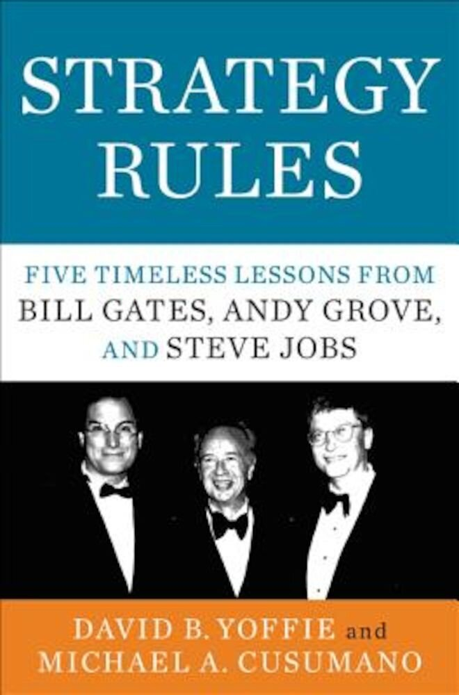 Strategy Rules: Five Timeless Lessons from Bill Gates, Andy Grove, and Steve Jobs, Hardcover