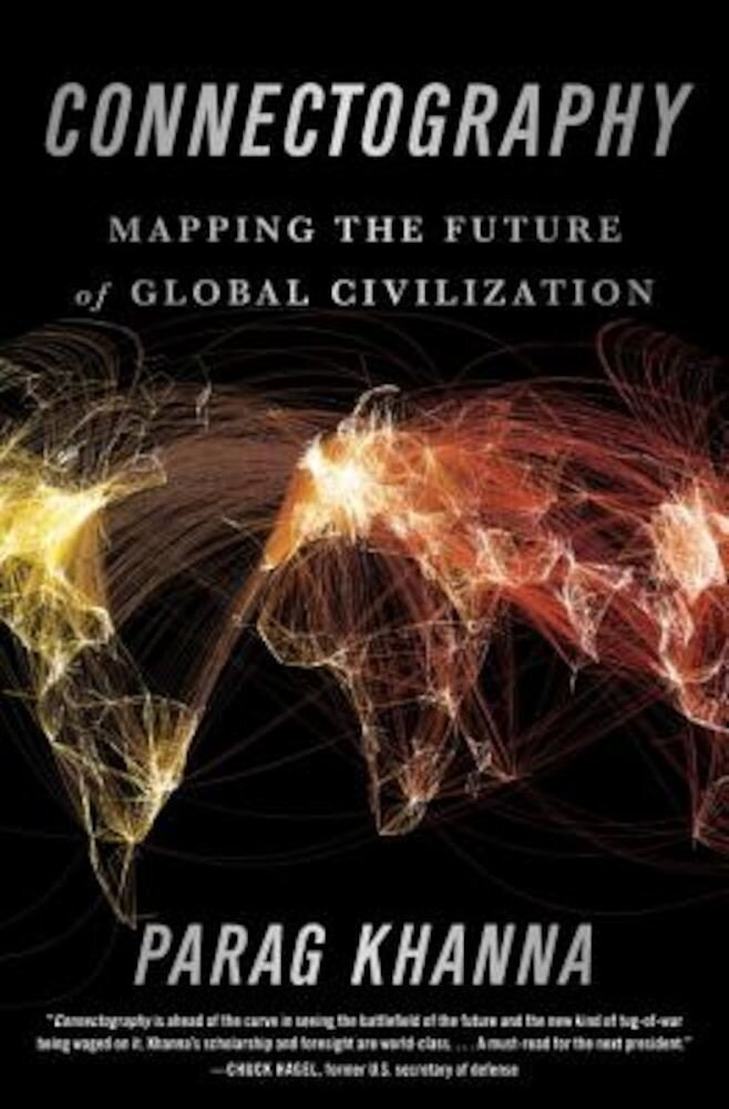 Connectography: Mapping the Future of Global Civilization, Hardcover