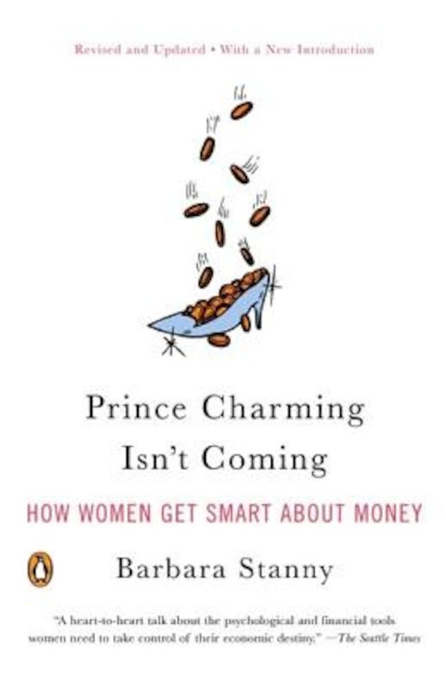 Prince Charming Isn't Coming: How Women Get Smart about Money, Paperback