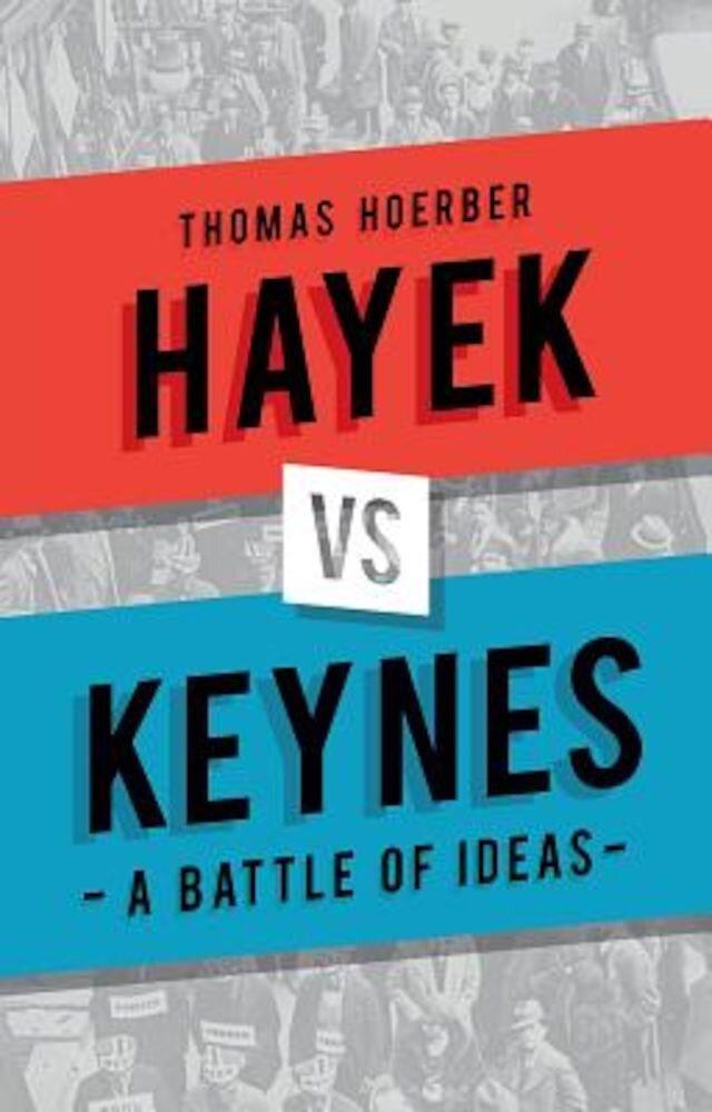 Hayek Vs Keynes: A Battle of Ideas, Hardcover