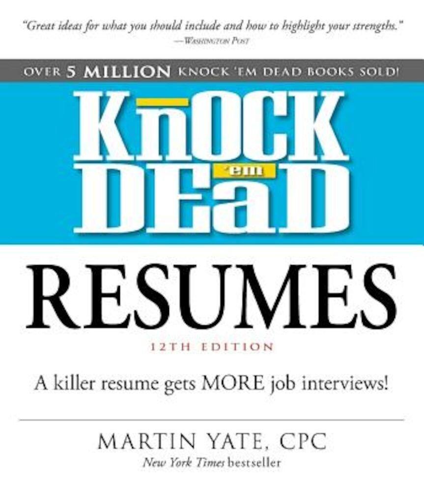 Knock 'em Dead Resumes: A Killer Resume Gets More Job Interviews!, Paperback