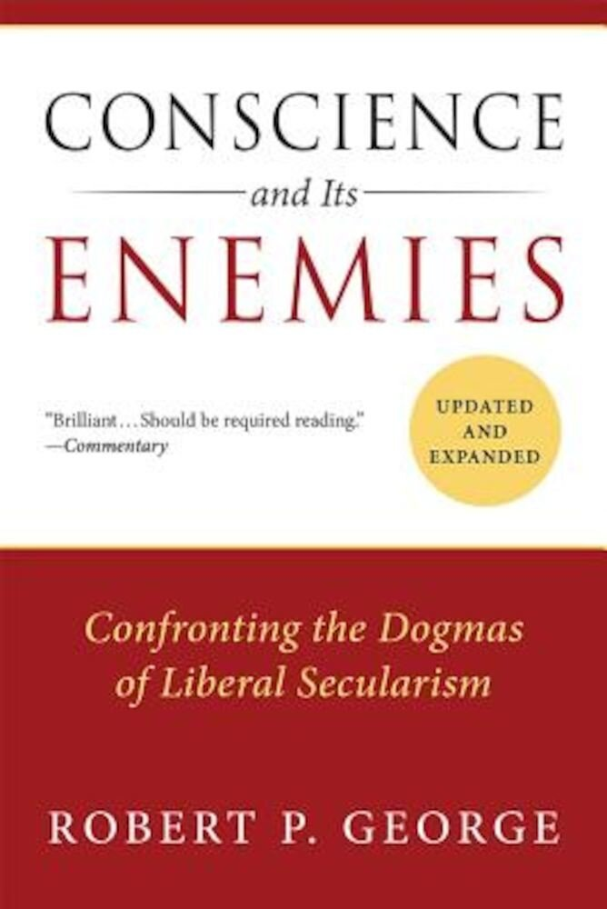 Conscience and Its Enemies: Confronting the Dogmas of Liberal Secularism, Paperback