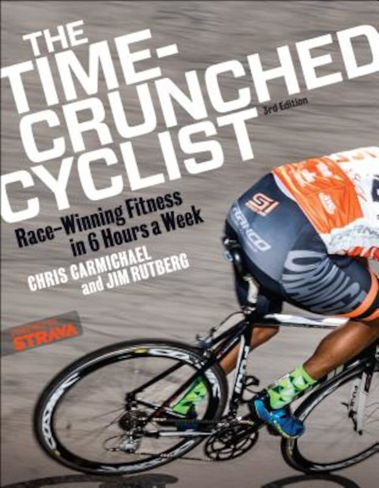 The Time-Crunched Cyclist: Race-Winning Fitness in 6 Hours a Week, 3rd Ed., Paperback