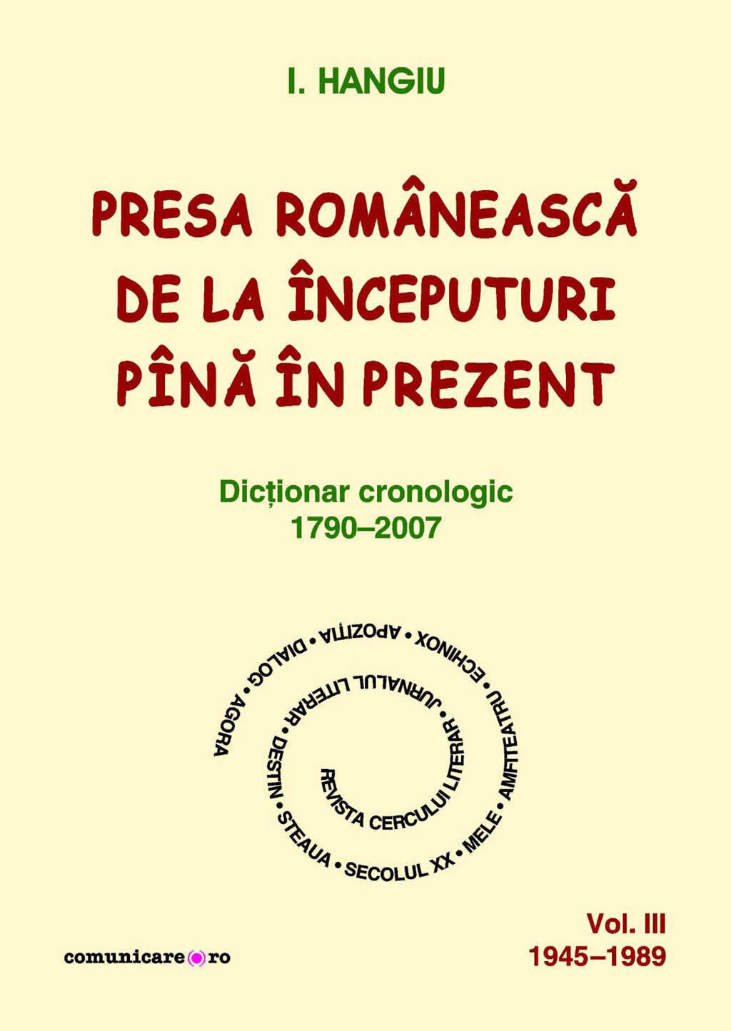 Presa romaneasca de la inceputuri pina in prezent. Dictionar cronologic 1790-2007 (Vol. III, 1945-1989) (eBook)