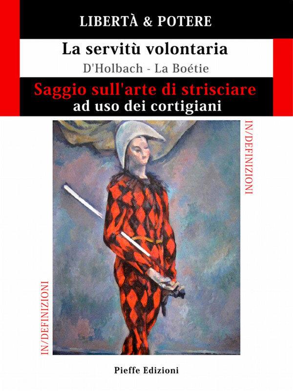 LIBERTÀ & POTERE. Saggio sull'arte di strisciare ad uso dei cortigiani - La servitù volontaria (eBook)
