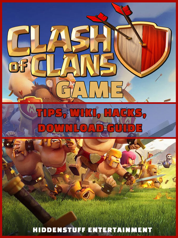 Clash of Clans Game Tips, Wiki, Hacks, Download Guide (eBook)