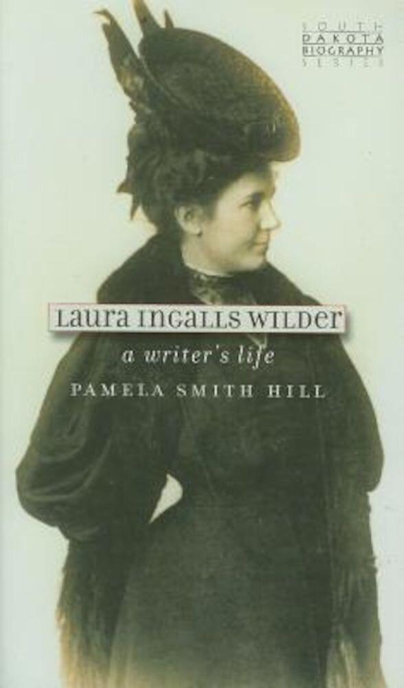 Laura Ingalls Wilder: A Writer's Life, Paperback