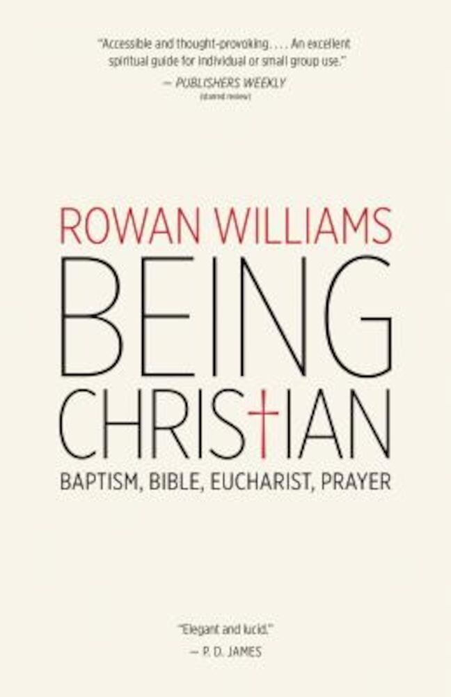 Being Christian: Baptism, Bible, Eucharist, Prayer, Paperback
