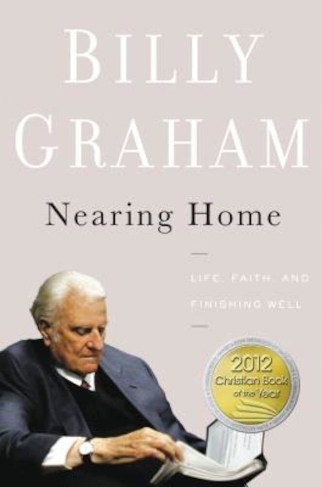 Nearing Home: Life, Faith, and Finishing Well, Hardcover