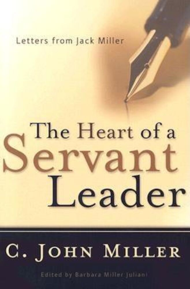The Heart of a Servant Leader: Letters from Jack Miller, Paperback