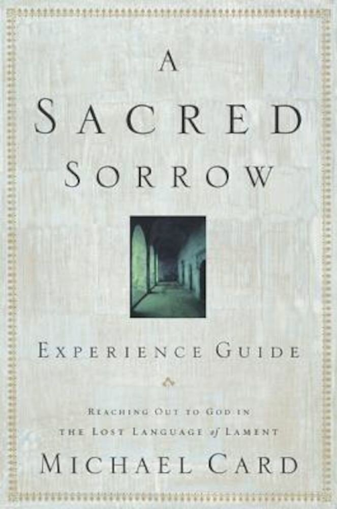 A Sacred Sorrow: Reaching Out to God in the Lost Language of Lament; Experience Guide, Paperback